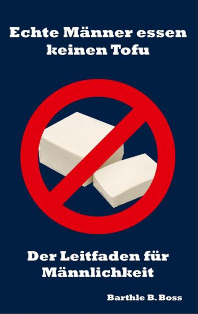 Beispiel für toxische Männlichkeit: Echte Männer essen keinen Tofu